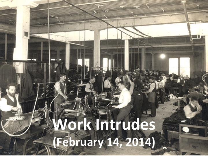 Work Intrudes (Feb. 14, 2014)