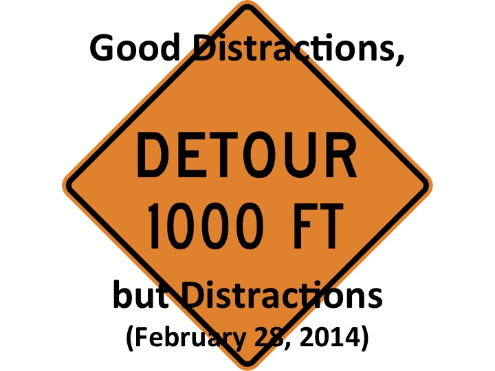 Good Distractions, but Distractions (Feb. 28, 2014)