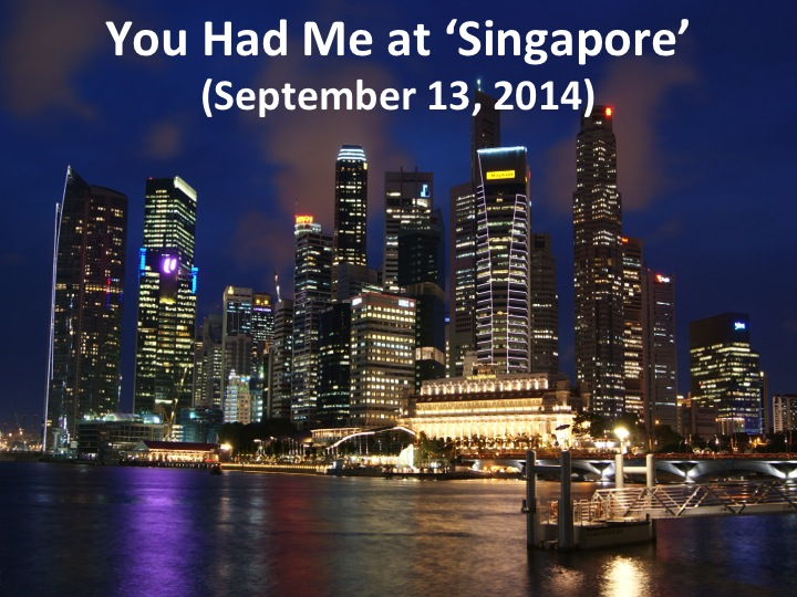 You Had Me at 'Singapore' (September 13, 2014)