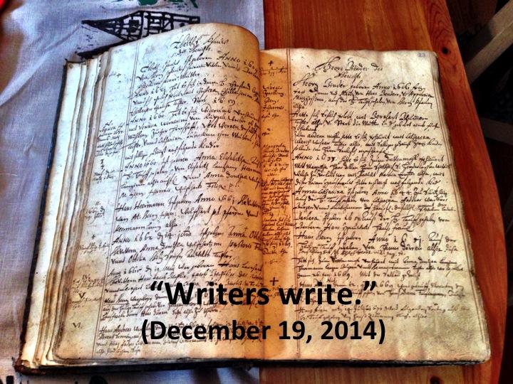 """Writers write."" (December 19, 2014)"