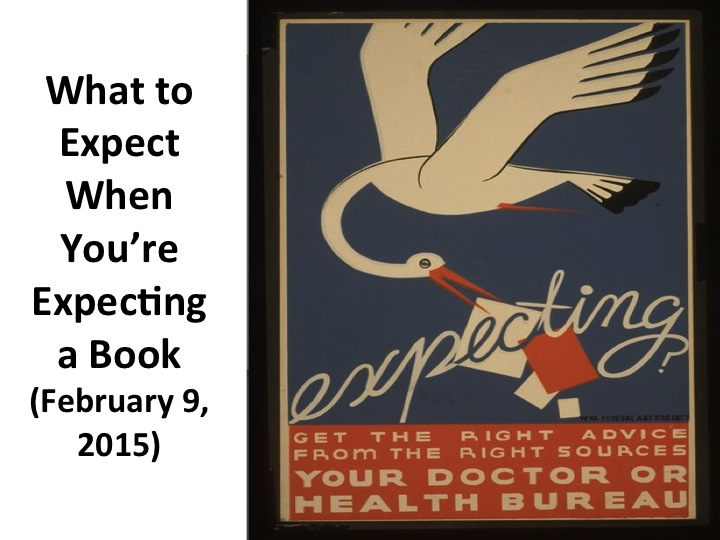 What to Expect When You're Expecting a Book (February 9, 2015)